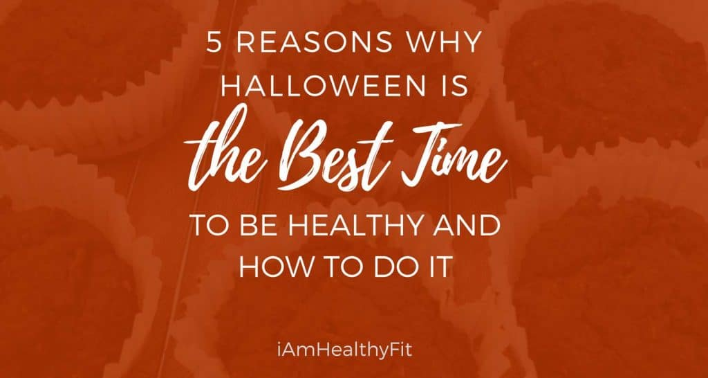 5 Reasons Why Halloween Is The Best Time To Be Healthy And How To Do It