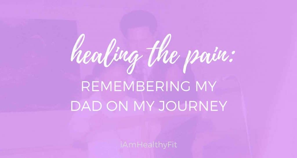 Healing The Pain: Remembering My Dad On My Journey